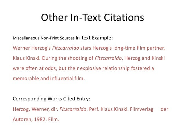 Other In-Text Citations Miscellaneous Non-Print Sources In-text Example: Werner Herzog's Fitzcarraldo stars Herzog's long-...