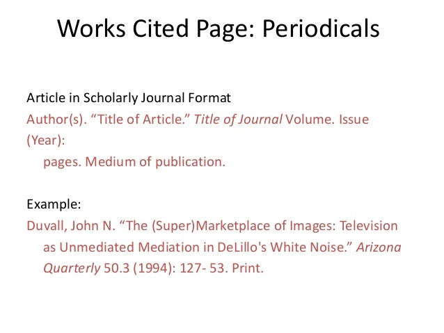 """Works Cited Page: Periodicals Article in Scholarly Journal Format Author(s). """"Title of Article."""" Title of Journal Volume. ..."""