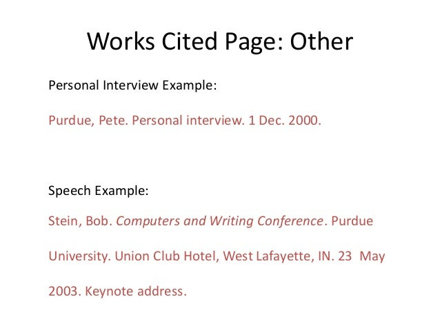 Works Cited Page: Other Personal Interview Example: Purdue, Pete. Personal interview. 1 Dec. 2000. Speech Example: Stein, ...