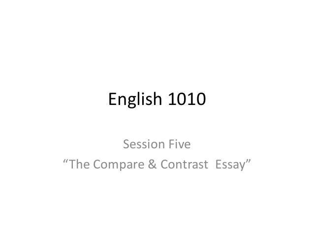 "English 1010 Session Five ""The Compare & Contrast Essay"""