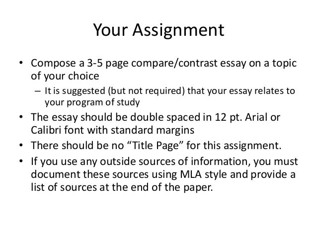 Your Assignment • Compose a 3-5 page compare/contrast essay on a topic of your choice – It is suggested (but not required)...