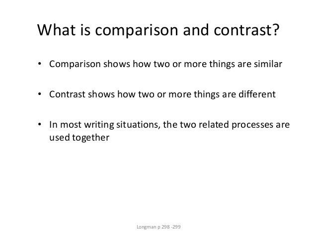 What is comparison and contrast? • Comparison shows how two or more things are similar • Contrast shows how two or more th...