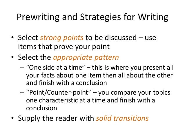 Prewriting and Strategies for Writing • Select strong points to be discussed – use items that prove your point • Select th...