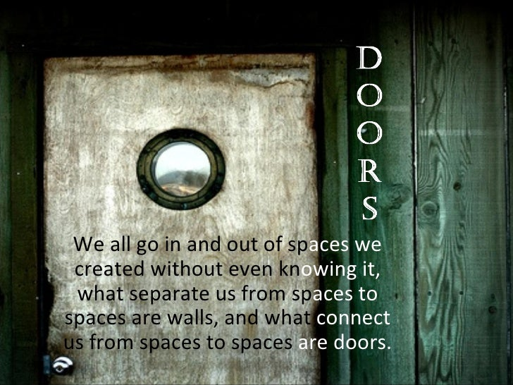 We all go in and out of sp aces we  created without even kn owing it,  what separate us from sp aces to  spaces are walls,...