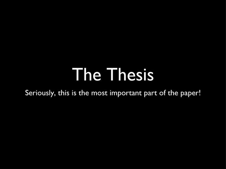 The Thesis <ul><li>Seriously, this is the most important part of the paper! </li></ul>