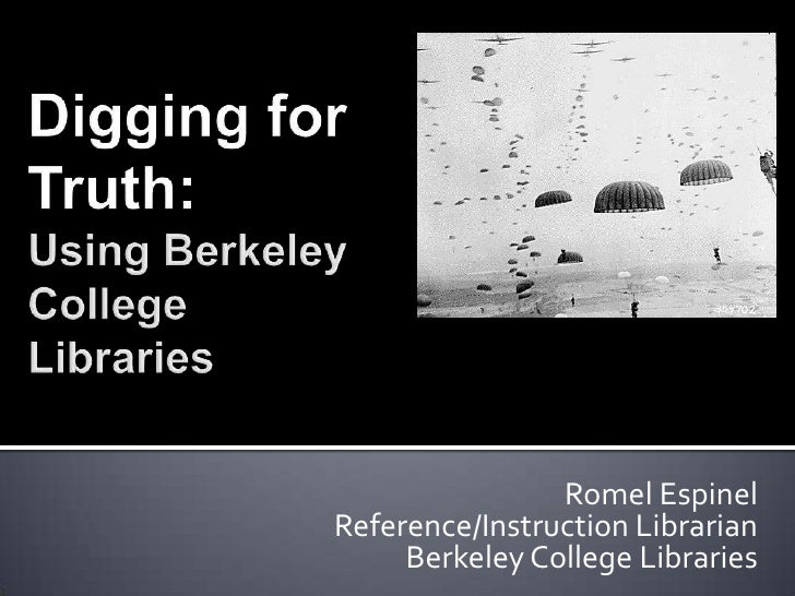 Digging for Truth:Using Berkeley College Libraries<br />Romel Espinel<br />Reference/Instruction Librarian<br />Berkeley C...