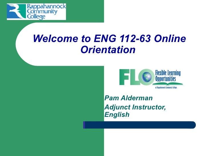 Welcome to ENG 112-63 Online        Orientation             Pam Alderman             Adjunct Instructor,             English