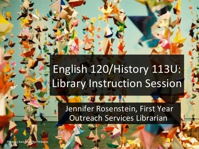 English 120/History 113U:                                   Library Instruction Session                                   ...