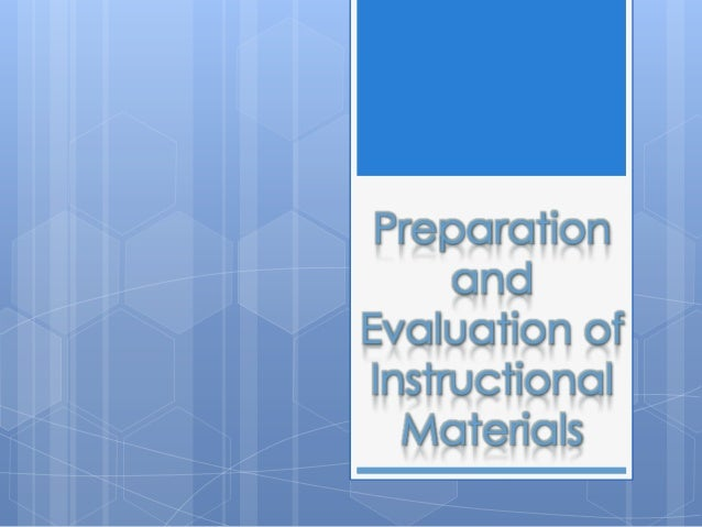 preparation and evaluation of instructional materials Preparation and evaluation of instructional materials ppt contents authentic versus created materials textbooks evaluating textbooks adapting textbooks.