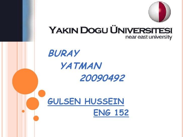 BURAY  YATMAN      20090492GULSEN HUSSEIN        ENG 152