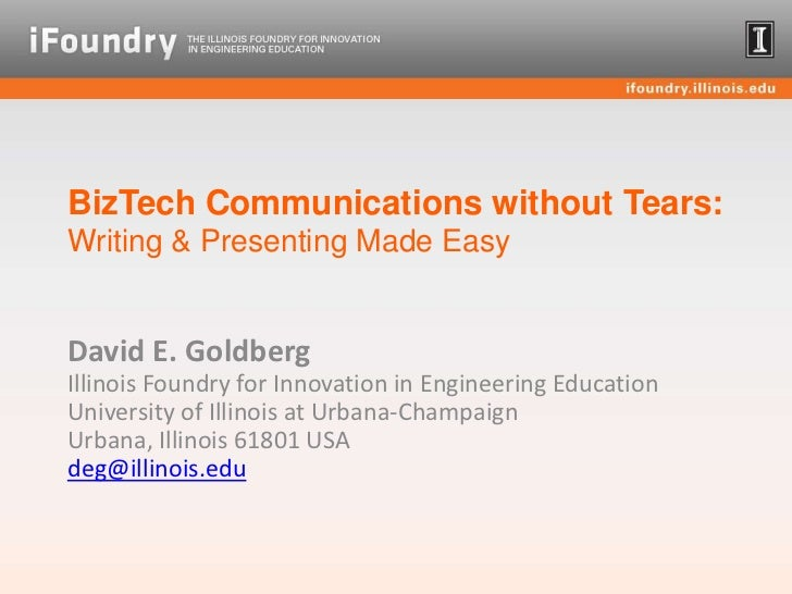 BizTech Communications without Tears: Writing & Presenting Made Easy<br />David E. GoldbergIllinois Foundry for Innovation...