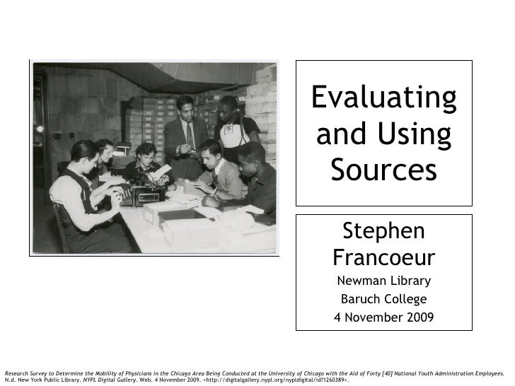 Evaluating and Using Sources Stephen Francoeur Newman Library Baruch College 4 November 2009 Research Survey to Determine ...