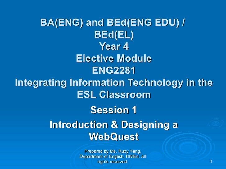 BA(ENG) and BEd(ENG EDU) /  BEd(EL) Year 4 Elective Module ENG2281 Integrating Information Technology in the ESL Classroom...