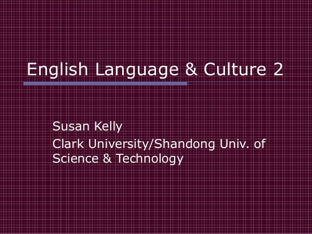 English Language & Culture 2 Susan Kelly Clark University/Shandong Univ. of Science & Technology
