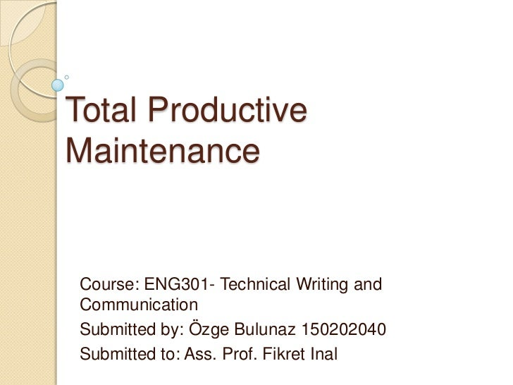 Total Productive Maintenance<br />Course: ENG301- Technical Writing and Communication<br />Submitted by: Özge Bulunaz 1502...