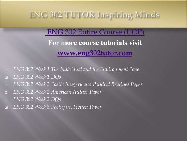 eng 302 entire course Eng 302 entire course (uop)for more course tutorials visitwwwtutorialsalecomeng 302 week 1 the individual and the environment paper eng 302 week 1 dqs eng 302 week.