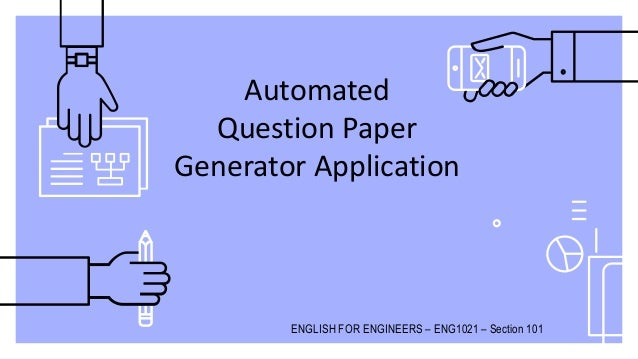 Automated Question Paper Generator Application ENGLISH FOR ENGINEERS – ENG1021 – Section 101