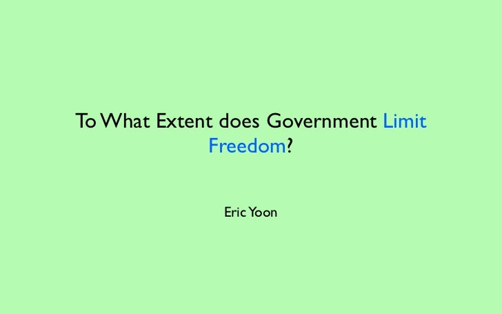 To What Extent does Government Limit             Freedom?               Eric Yoon