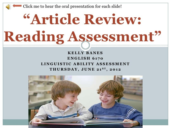 "Click me to hear the oral presentation for each slide!  ""Article Review:Reading Assessment""                        KELLY B..."