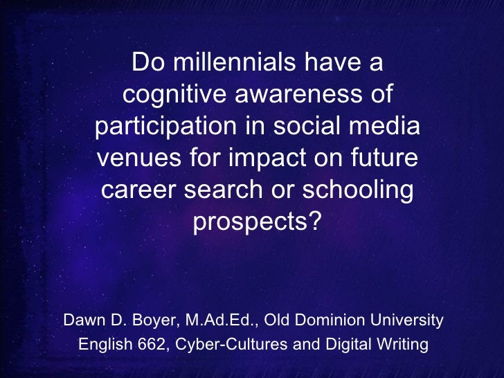 Do millennials have a cognitive awareness of participation in social media venues for impact on future career search or sc...