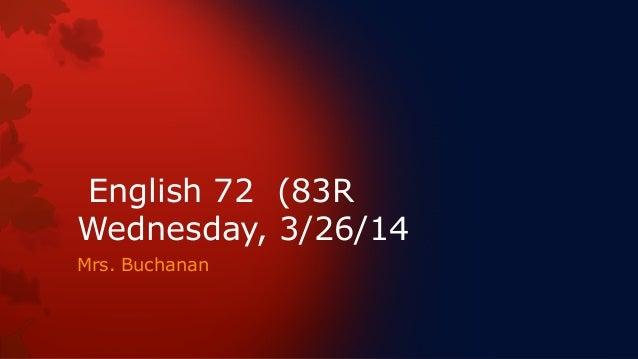 English 72 (83R Wednesday, 3/26/14 Mrs. Buchanan