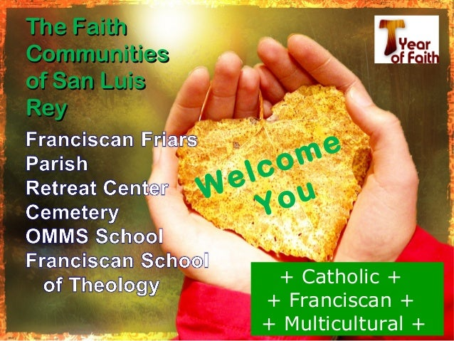 The FaithThe Faith CommunitiesCommunities of San Luisof San Luis ReyRey Welcome You + Catholic + + Franciscan + + Multicul...