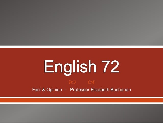   Fact & Opinion -- Professor Elizabeth Buchanan