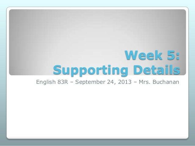 Week 5: Supporting Details English 83R – September 24, 2013 – Mrs. Buchanan