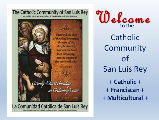 Catholic Community of San Luis Rey + Catholic + + Franciscan + + Multicultural + to the