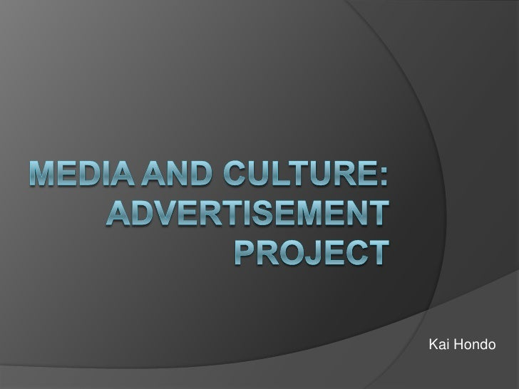 Media and Culture: Advertisement Project<br />Kai Hondo<br />