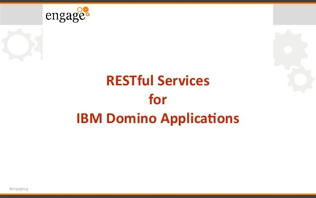 #engageug RESTfulServices for IBMDominoApplica6ons