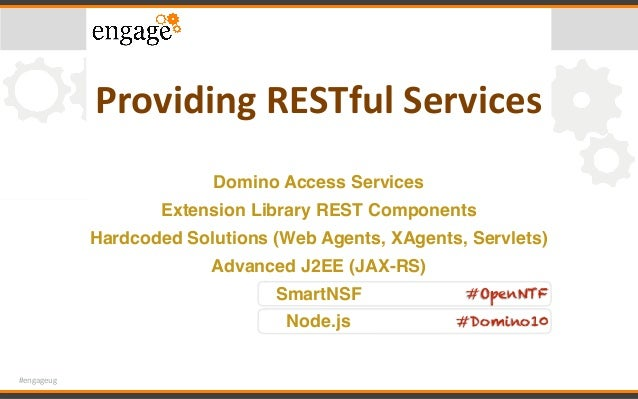 #engageug ProvidingRESTfulServices Domino Access Services Extension Library REST Components Hardcoded Solutions (Web Age...