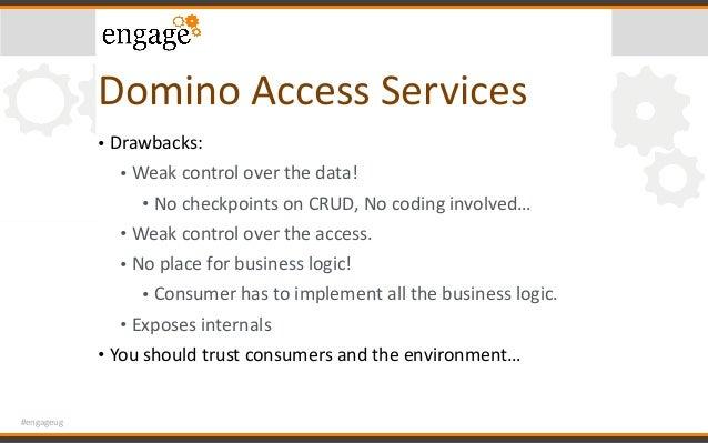 #engageug DominoAccessServices • Drawbacks: • Weakcontroloverthedata! • NocheckpointsonCRUD,Nocodinginvolved...