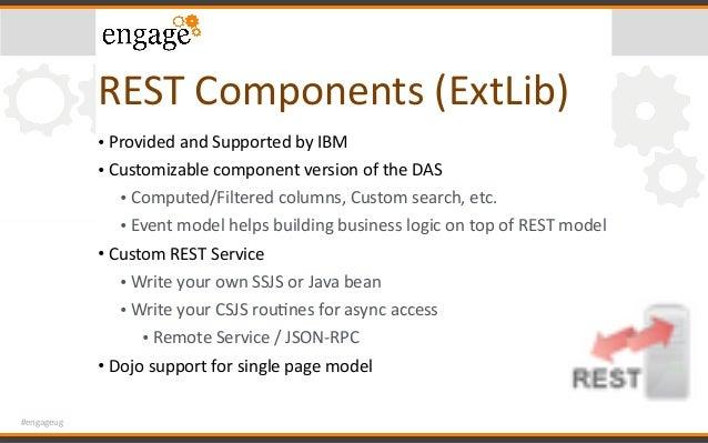 #engageug RESTComponents(ExtLib) • ProvidedandSupportedbyIBM • CustomizablecomponentversionoftheDAS • Compute...
