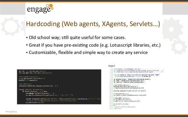 #engageug Hardcoding(Webagents,XAgents,Servlets…) • Oldschoolway;sCllquiteusefulforsomecases. • Greatifyou...