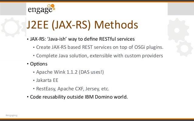 #engageug J2EE(JAX-RS)Methods • JAX-RS:'Java-ish'waytodefineRESTfulservices • CreateJAX-RSbasedRESTserviceson...