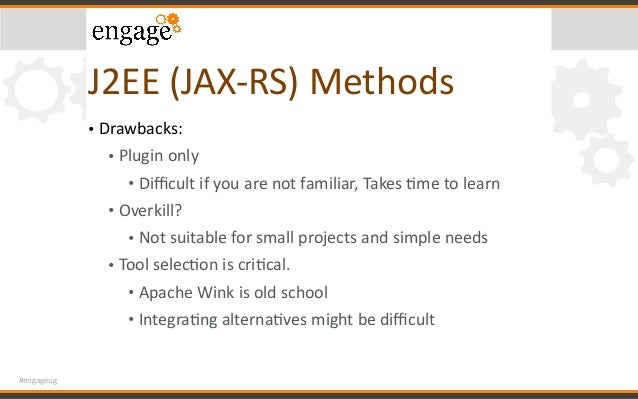 #engageug J2EE(JAX-RS)Methods • Drawbacks: • Pluginonly • Difficultifyouarenotfamiliar,TakesCmetolearn • Over...