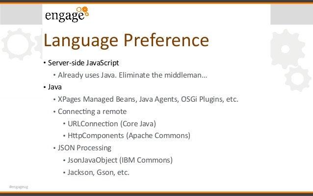 #engageug LanguagePreference • Server-sideJavaScript • AlreadyusesJava.Eliminatethemiddleman… • Java • XPagesMa...
