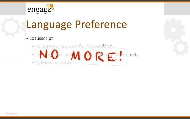#engageug LanguagePreference • Lotusscript • NointernalsupportforNetworking… • OnWindowsplaporm,wecanuseCOMo...