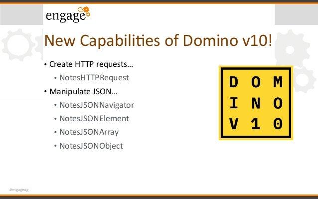 #engageug NewCapabiliCesofDominov10! • CreateHTTPrequests… • NotesHTTPRequest • ManipulateJSON… • NotesJSONNavig...