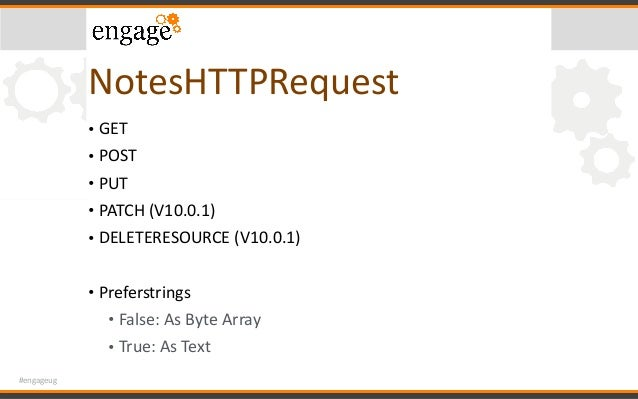 #engageug NotesHTTPRequest • GET • POST • PUT • PATCH(V10.0.1) • DELETERESOURCE(V10.0.1) • Preferstrings • False:...