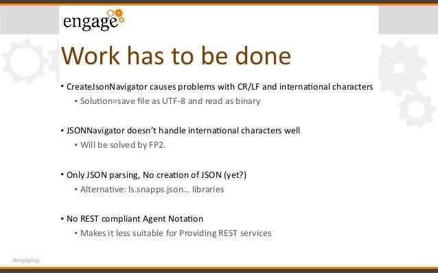 #engageug Workhastobedone • CreateJsonNavigatorcausesproblemswithCR/LFandinternaConalcharacters • SoluCon=save...