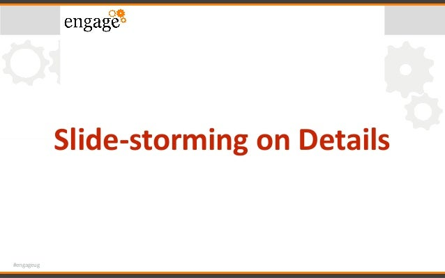 #engageug Slide-stormingonDetails