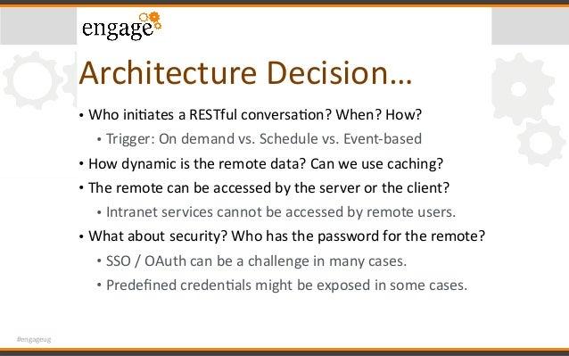 #engageug ArchitectureDecision… • WhoiniCatesaRESTfulconversaCon?When?How? • Trigger:Ondemandvs.Schedulevs.E...