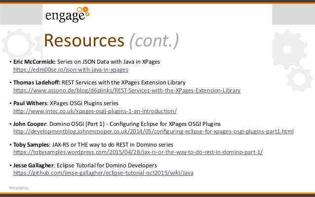 #engageug Resources(cont.) • EricMcCormick:SeriesonJSONDatawithJavainXPages hcps://edm00se.io/json-with-java-in...
