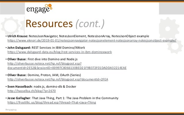#engageug Resources(cont.) • UlrichKrause:NotesJsonNavigator,NotesJsonElement,NotesJsonArray,NotesJsonObjectexample...