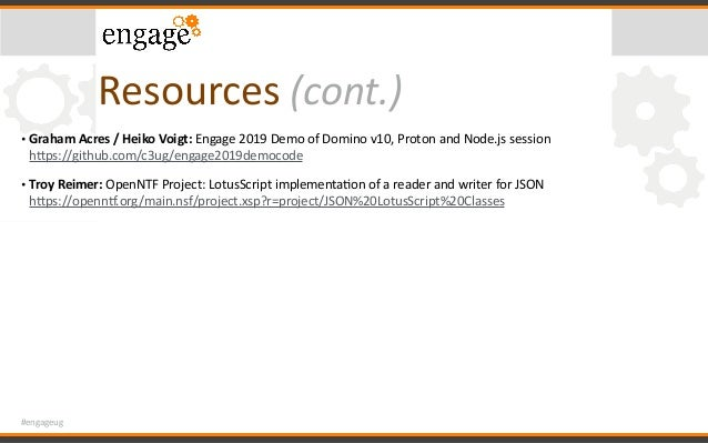 #engageug Resources(cont.) • GrahamAcres/HeikoVoigt:Engage2019DemoofDominov10,ProtonandNode.jssession hcp...