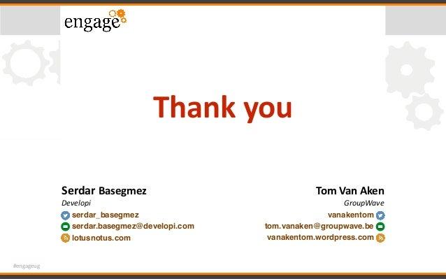 #engageug Thankyou SerdarBasegmez Developi serdar_basegmez serdar.basegmez@developi.com lotusnotus.com TomVanAken Gr...