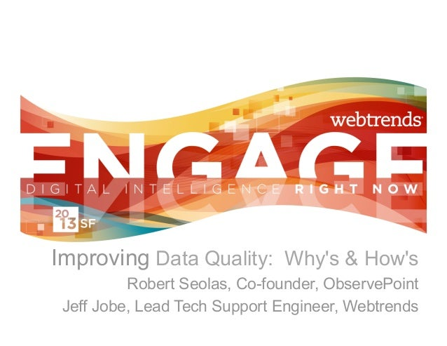 Improving Data Quality: Whys & Hows          Robert Seolas, Co-founder, ObservePoint Jeff Jobe, Lead Tech Support Engineer...