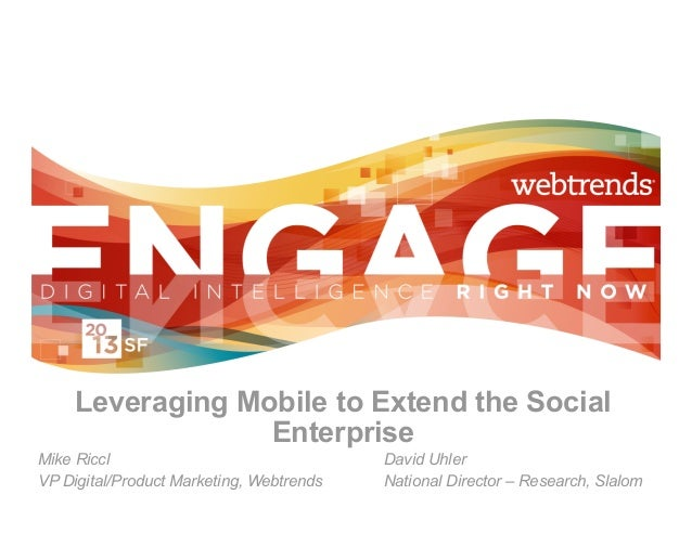 Leveraging Mobile to Extend the Social                  EnterpriseMike Riccl                                David UhlerVP ...